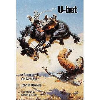 Ubet A Greenhorn in Old Montana by Barrows & John R.