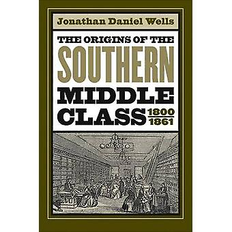 Origins of the Southern Middle Class 18001861 by Wells & Jonathan Daniel