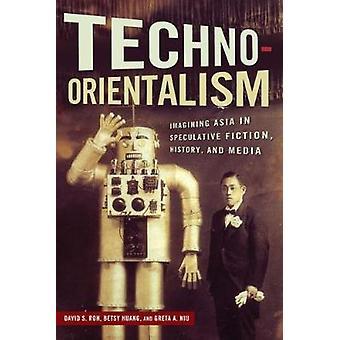 TechnoOrientalism imaginer l'Asie dans l'histoire de la Fiction spéculative et médias par Roh & David S.