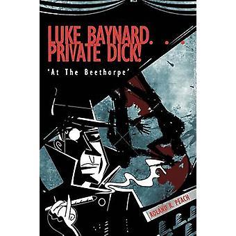Luke Baynard... Private Dick At the Beethorpe by Peach & Roland R.
