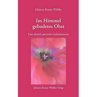 Im Himmel gebadetes Obst by Whlke & Johanna Renate