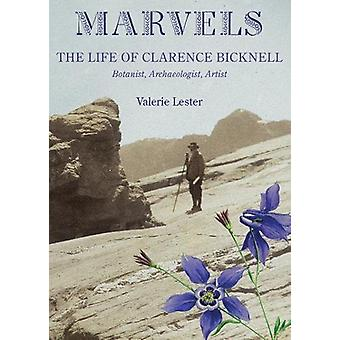 Marvels - The Life of Clarence Bicknell - Botanist - Archaeologist - A