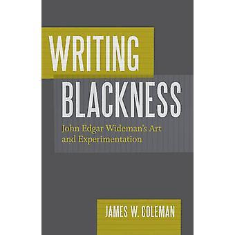 Writing Blackness - John Edgar Wideman's Art and Experimentation by Ja