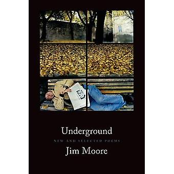 Underground - New and Selected Poems by Jim Moore - 9781555976873 Book