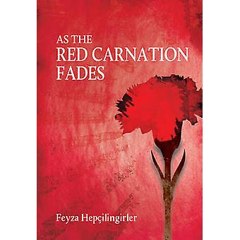 As the Red Carnation Fades by Feyza Hepcilingirler - 9781840599381 Bo