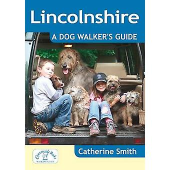 Lincolnshire - A Dog Walker's Guide by Catherine Smith - 9781846743245