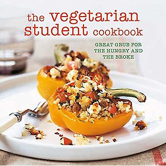 The Vegetarian Student Cookbook - Great Grub for the Hungry and the Br