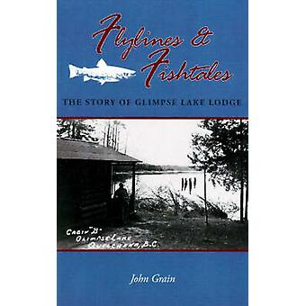 Flylines and Fishtales - The Story of Glimpse Lake Lodge by John Grain
