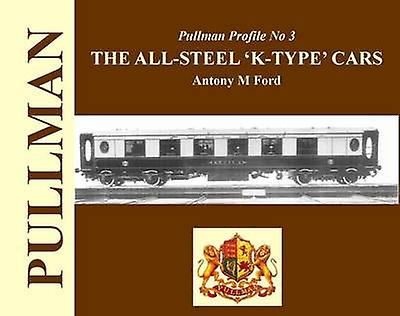 Pullman Profile - The All Steel 'K-type' Cars by Antony M. Ford - 9781