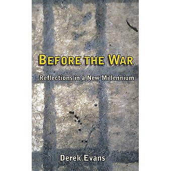 Before the War - Reflections in a New Millenium by Derek Evans - 97818