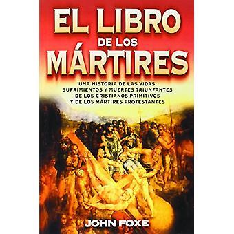 El Libro de los Martires - Una Historia de las Vidas - Sufrimientos y