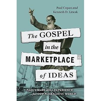 The Gospel in the Marketplace of Ideas - Paul's Mars Hill Experience f