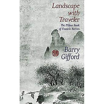 Landscape With Traveler : The Pillow Book of Francis Reeves