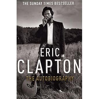 Eric Clapton - The Autobiography by Eric Clapton - 9780099505495 Book