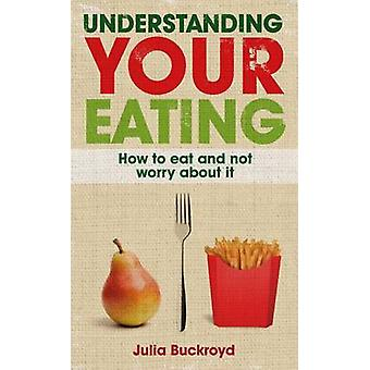 Understanding Your Eating - How to Eat and Not Worry About it by Julia