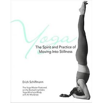 Yoga the Spirit and Practice of Moving into Stillness - The Spirit and