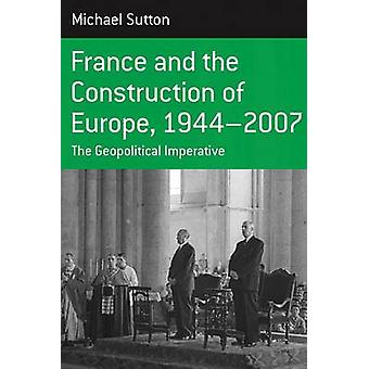 France and the Construction of Europe - 1944-2007 - The Geopolitical I