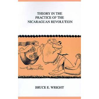 Theory in the Practice of the Nicaraguan Revolution by Bruce E. Wrigh