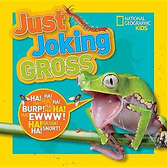 National Geographic Kids Just Joking Gross by National Geographic Kid