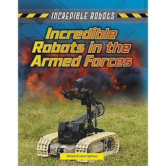 Incredible Robots in the Armed Forces by Incredible Robots in the Arm