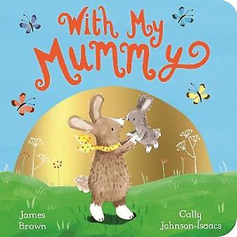 With My Mummy by James Brown - 9781509856589 Book