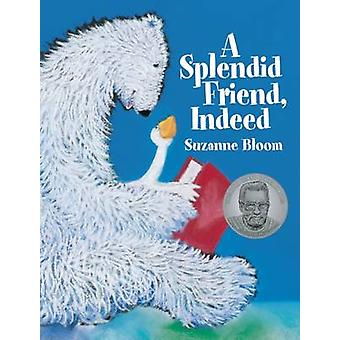 A Splendid Friend - Indeed by Suzanne Bloom - 9781629794082 Book
