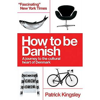 How to be Danish - A Journey to the Cultural Heart of Denmark (2nd Rev