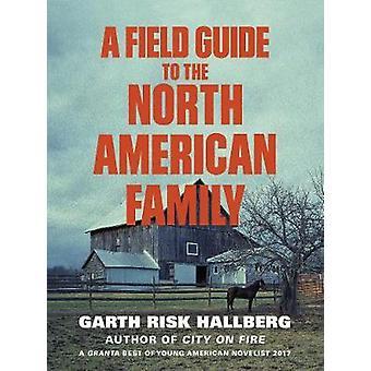 Ein Field Guide to the North American Family von Garth Risk Hallberg - 9