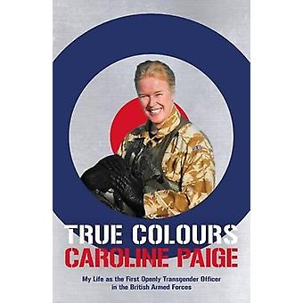 True Colours - My Life as the First Openly Transgender Officer in the