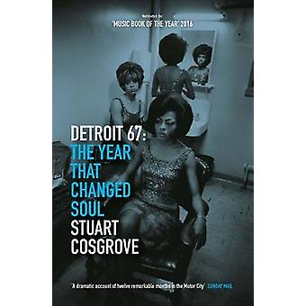 Detroit 67 - The Year That Changed Soul by Stuart Cosgrove - 978184697