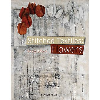 Stitched Textiles - Flowers by Bobby Britnell - 9781844487318 Book
