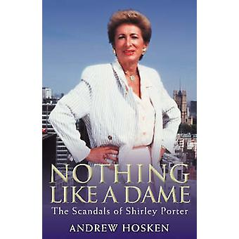 Nothing Like a Dame - The Scandals of Shirley Porter (New edition) by