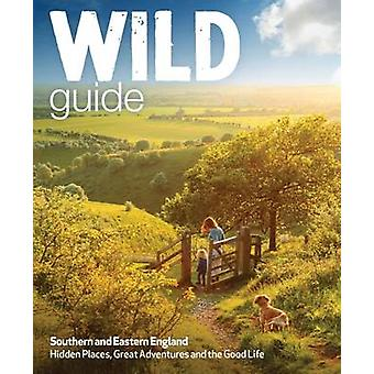 Wild Guide - Southern and Eastern England - Norfolk to New Forest - Co