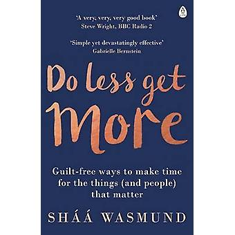 Gøre mindre - få mere - skyld-gratis måder at få tid til tingene (og