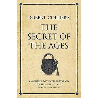 Robert Collier's  -The Secret of the Ages - - A Modern Day Interpretatio