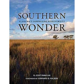 Southern Wonder - Alabama's Surprising Biodiversity by R Scot Duncan -