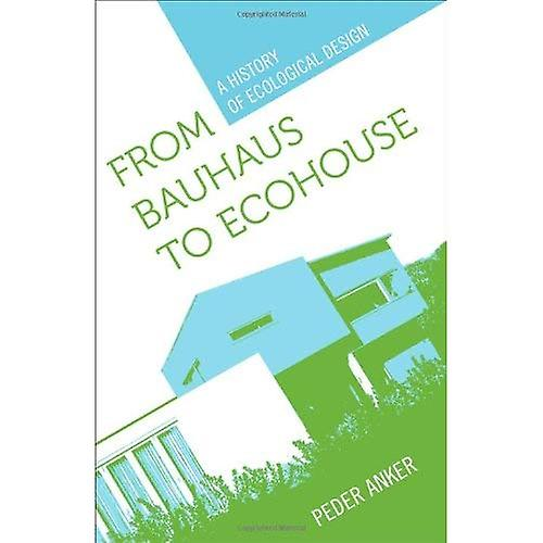 From Bauhaus to Eco-House  A History of Ecological Design