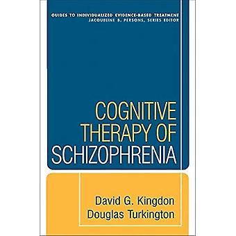 Cognitive Therapy of Schizophrenia (Guides to Indivd Evidence Base Treatmnt) (Guides to Individualized Evidence-based Treatment)
