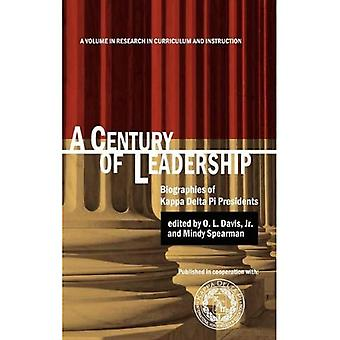 A Century of Leadership: Biographies of Kappa Delta Pi Presidents (Research in Curriculum and Instruction)