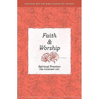 Faith & Worship: Spiritual Practices for Everyday Life (Everyday Matters Bible Studies for Women)