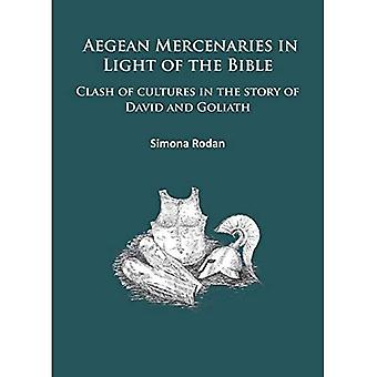 Aegean Mercenaries in Light of the Bible: Clash of Cultures in the Story of David and Goliath 2015