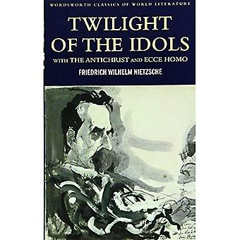 Twilight of the Idols/Antichrist/Ecce Homo: WITH Antichrist AND Ecce Homo (Wordsworth Classics of World Literature)