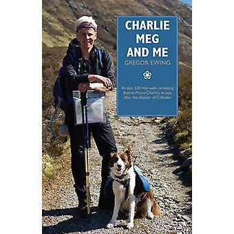 Charlie - Meg and Me - An Epic 530 Mile Walk Recreating Bonnie Prince