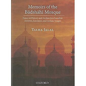Memoirs of the Badshahi Mosque: Notes on History and Architecture Based on Archives, Literature and Archaic Images