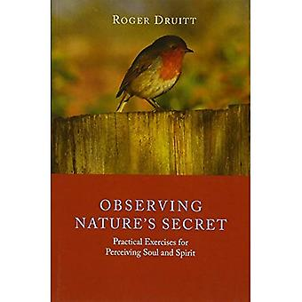 Observing Nature's Secret: Practical Exercises for Perceiving Soul and Spirit