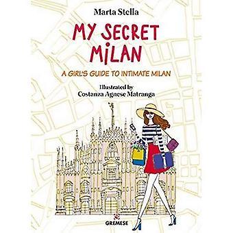 Meine geheime Mailand: Ein Mädchen Reiseführer zu intimen Mailand