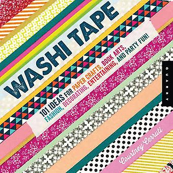 Washi Tape  101 Ideas for Paper Crafts Book Arts Fashion Decorating Entertaining and Party Fun by Courtney Cerruti