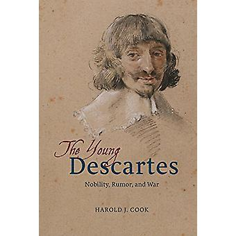 The Young Descartes - Nobility - Rumor - and War by Harold J. Cook - 9