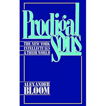Prodigal Sons The New York Intellectuals and Their World by Bloom & Alexander