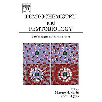 Femtochemistry and Femtobiology Ultrafast Events in Molecular Science by Martin & Monique